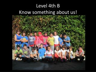 Level  4th B Know something about us !