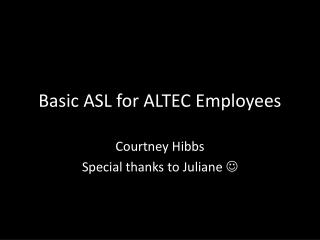 Basic ASL for ALTEC  E mployees