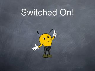 Switched On!