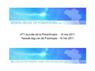2 �me  journ�e de la Philanthropie -  10 mai 2011 Tweede dag van de Filantropie - 10 mei 2011