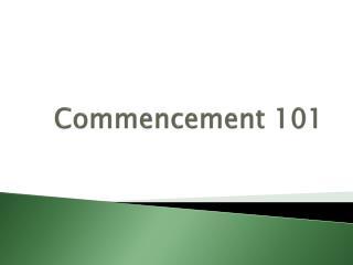 Commencement 101
