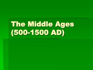 The Middle Ages (500-1500 AD)
