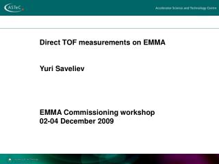 Direct TOF measurements on EMMA  Yuri Saveliev  EMMA Commissioning workshop  02-04 December 2009