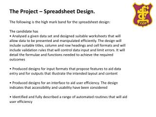 The Project – Spreadsheet Design. The following is the high mark band for the spreadsheet design: