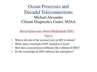 Ocean Processes and  Decadal Teleconnections Michael Alexander Climate Diagnostics Center, NOAA