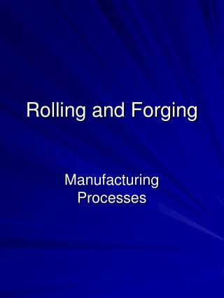 Rolling and Forging