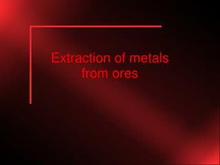 Extraction of metals from ores