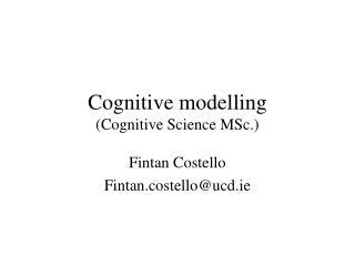 Cognitive modelling (Cognitive Science MSc.)