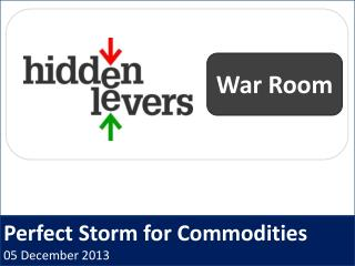 Perfect Storm for Commodities 05 December 2013