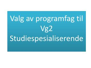 Valg av programfag til Vg2 Studiespesialiserende