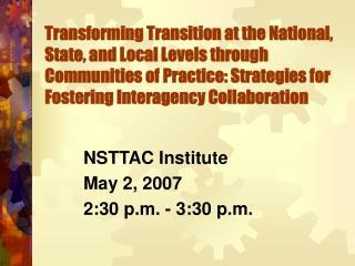 NSTTAC Institute May 2, 2007 2:30 p.m. - 3:30 p.m.