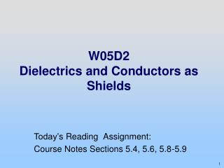 W05D2 Dielectrics and Conductors as Shields