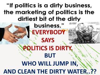 BUT  WHO WILL JUMP IN, AND CLEAN THE DIRTY WATER..??