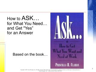 "How to  ASK… for What You Need… and Get ""Yes"" for an Answer Based on the book…"