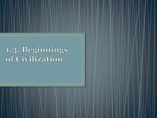 1.3. Beginnings of Civilization