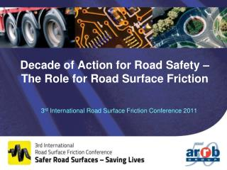 Decade of Action for Road Safety –  The Role for Road Surface Friction