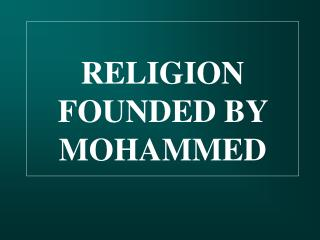 RELIGION  FOUNDED BY  MOHAMMED