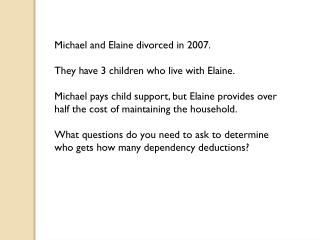 Michael and Elaine divorced in 2007. They have 3 children who live with Elaine.