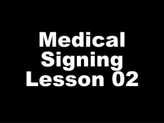 Medical Signing Lesson 02