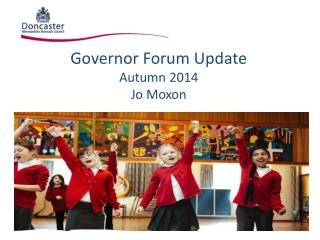 Governor  Forum Update Autumn  2014 Jo Moxon
