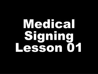 Medical Signing Lesson 01