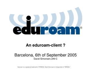 An eduroam-client ? Barcelona, 6th of September 2005 David Simonsen,UNI-C