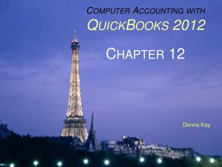 Computer Accounting with QuickBooks 2012 Chapter 12