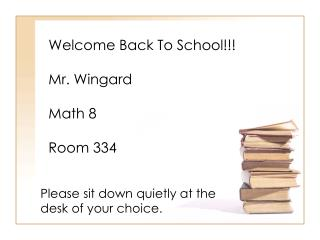 Welcome Back To School!!! Mr.  Wingard Math 8 Room 334