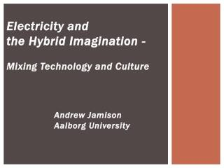 Electricity and  the Hybrid Imagination -  Mixing Technology and Culture