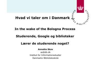 Annette Skov as@db.dk Institut for Informationsstudier Danmarks Biblioteksskole