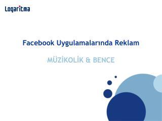Facebook Uygulamalarında Reklam MÜZİKOLİK & BENCE