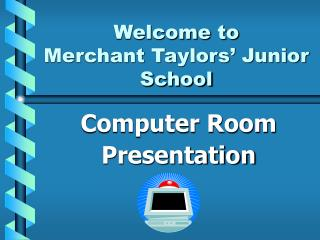 Welcome to Merchant Taylors� Junior School
