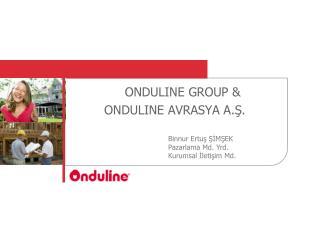 ONDULINE GROUP &  ONDULINE AVRASYA A.Ş.