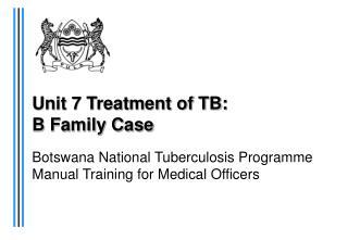 Unit 7 Treatment of TB: B Family Case