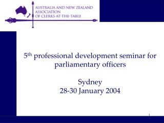 5 th  professional development seminar for parliamentary officers Sydney 28-30 January 2004