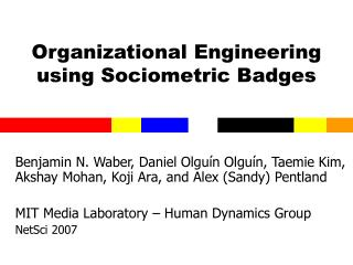Organizational Engineering using Sociometric Badges