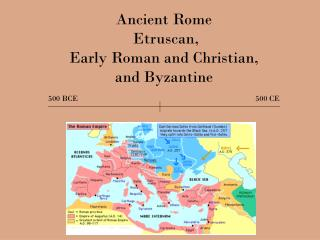 Ancient Rome   Etruscan,  Early Roman and Christian, and Byzantine 500 BCE 500 CE