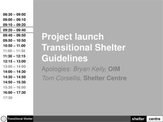 Project launch Transitional Shelter  Guidelines Apologies:  Bryan Kelly,  OIM