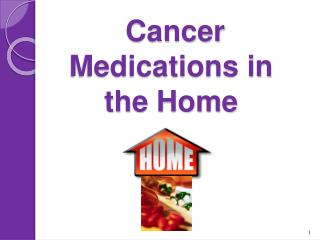 Cancer Medications in the Home