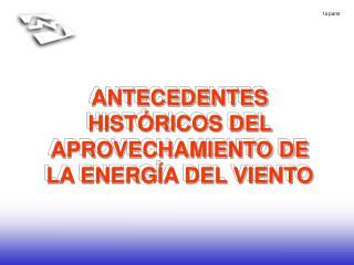 ANTECEDENTES HISTÓRICOS DEL APROVECHAMIENTO DE LA ENERGÍA DEL VIENTO