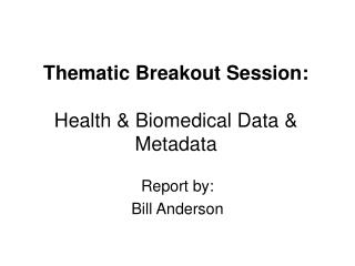 Thematic Breakout Session: Health & Biomedical Data & Metadata