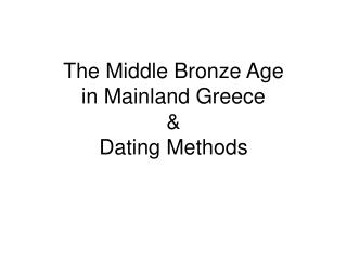 The Middle Bronze Age in Mainland Greece & Dating Methods