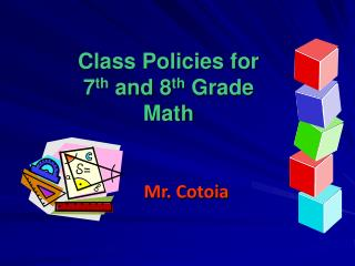 Class Policies for 7 th  and 8 th  Grade Math Mr. Cotoia