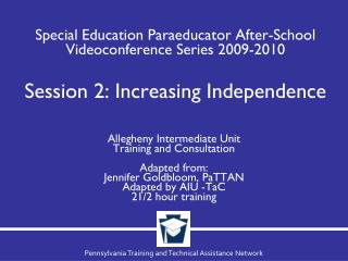 Allegheny Intermediate Unit Training and Consultation Adapted from: Jennifer Goldbloom, PaTTAN