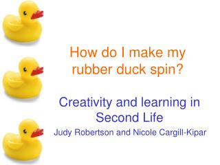 How do I make my rubber duck spin?