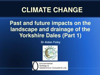 Past and future impacts on the landscape and drainage of the Yorkshire Dales (Part 1)