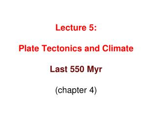 Lecture 5:  Plate Tectonics and Climate Last 550 Myr  (chapter 4)