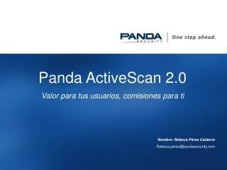 Panda ActiveScan 2.0 Valor para tus usuarios, comisiones para ti Nombre: Rebeca Pérez Calderín