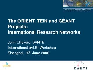 The ORIENT, TEIN and GÉANT Projects:  International Research Networks