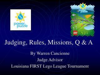 By Warren Cancienne Judge Advisor Louisiana FIRST Lego League Tournament